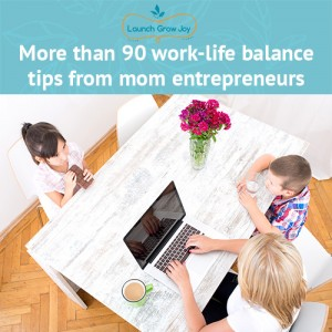 More than 90 work-life balance tips from mom entrepreneurs