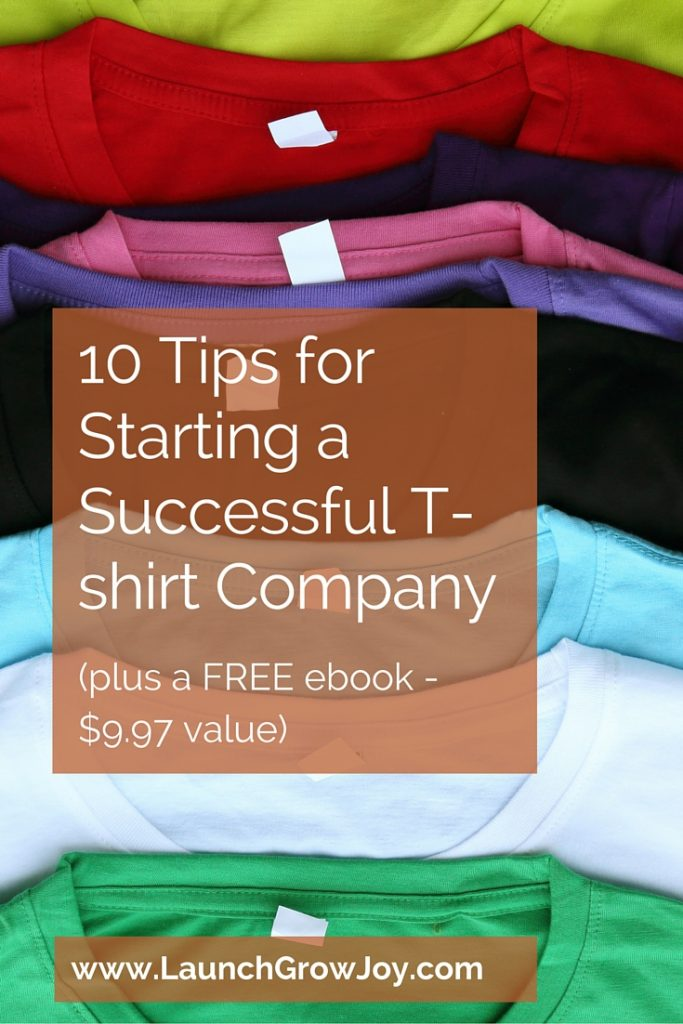 Here Are 10 Tips For Starting A Tshirt Company
