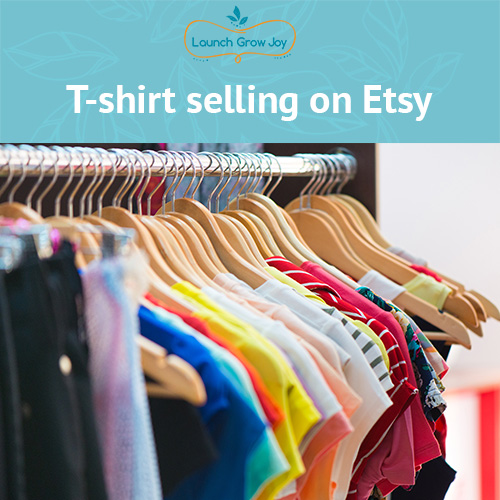 T Shirt Selling On Etsy Launch Grow Joy